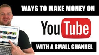 How to Make Money on YouTube (Smaller Channels)